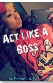 Act Like a Boss by dreamin4lyfe