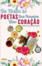 De Todos Os Poetas Que Ocupam Meu Coração by diamondsout