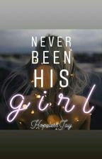 Never Been His Girl by HopelessJay