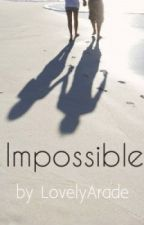 Impossible by LovelyArade