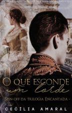 O Que Esconde Um Lorde - Spin-off  da Trilogia Encantada by CeciAmaral