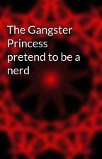 The Gangster Princess pretend to be a nerd by king-joy