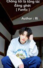 << Fanfic / JungKook - BTS >> Chồng Tôi Là Tổng Tài Đáng Ghét  by --Jeonie--