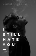 I Still Hate You by lenamae01