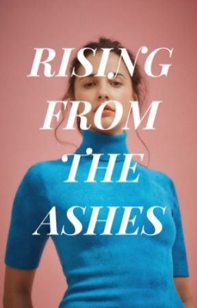 1 | RISING FROM THE ASHES by emgreen___