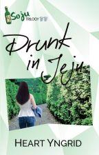 Eotteoke? Drunk In Jeju (Soju Trilogy, Level 2) by HeartYngrid