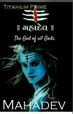 The God of all Gods: Mahadev.  by TitaniumPrime