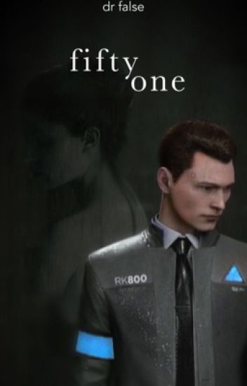 Fifty-One [RK800 Connor X Reader] - D R  - Wattpad