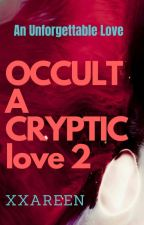OCCULT: A Cryptic Love 2 [Under Editing] by xxareen