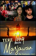 Tere Ishq Mein Marjawa✔ by The_Sarcastic_Girl_