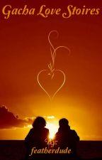 Gacha Love Stories | Cringey | Random Shorts by featherdude