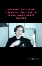 BOYXBOY YAOI GEJE GIRLXGIRL YURI LESBIJKI TRANS LGBTQ SLAVE MASTER by RudyTrap