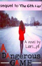 Pretty Little Liars//The Sixth Liar: A dAngerous gAme by Liars_pll