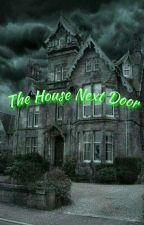 The House Next Door  by ShayJackson0118