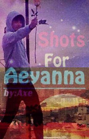 Shots For Aeyanna ❤ by AxellePearlCeniza