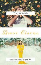 Amor Eterno - Série Loucas Para Amar #4 by thaynamuniz10