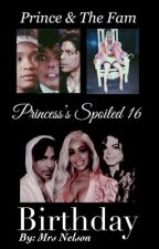 PRINCE & THE FAM: Princess's Spoiled 16 Birthday  by mrs_mellie175