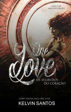 ONE LOVE:os segredos do coração(EM ANDAMENTO) by KelvinSantos27