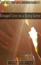 Foraged Love in a Berry Grove - Love Tales from Santa Margarita Island Book 1 by MaggieSantander