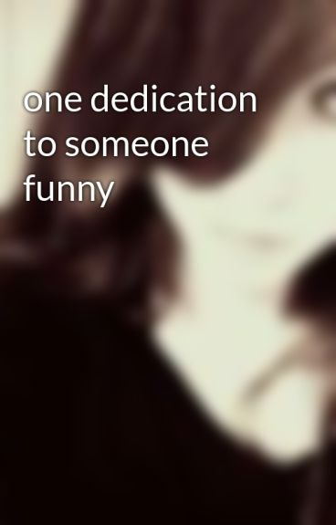 one dedication to someone funny by GenieElegance