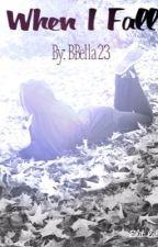When I Fall by BBella23