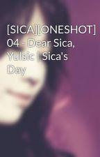 [SICA][ONESHOT] 04 - Dear Sica, Yulsic | Sica's Day by Heukjinjoo
