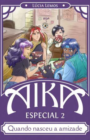 Aika Especial 2 - Quando nasceu a amizade by Lucia_Lemos