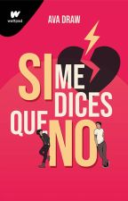 Si Me Dices Que No by AvaDraw