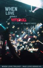 When Love Goes Wrong (Book 1 of WL Trilogy) by frappiness