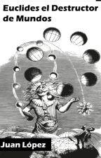 Euclides el destructor de mundos by JuanMagno1