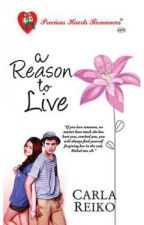 A Reason To Live (Completed/Unedited Version/ Published) by CarlaReikoPHR