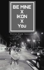 BE MINE x iKON x You by haniibin