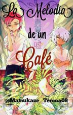 La Melodía De Un Café by Matsukaze_Tenma08