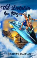 DOLPHIN Love Story [COMPLETED] by RRitsmebatman