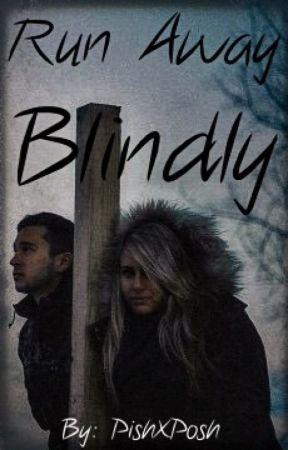 Run Away Blindly by PishXPosh