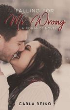 Falling for Mr. Wrong (Completed/Soon To Be Published Under PHR) by CarlaReikoPHR