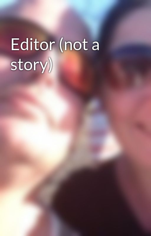 Editor (not a story) by XxBookLover74xX