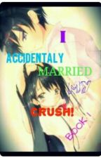I Accidentally Married My CRUSH! by inklessspenn