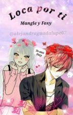 Loca Por ti    Foxy & Mangle by alejandraguadalupe07