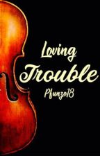 Loving Trouble  by Pfunzo18