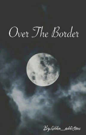 Over The Border  by hidden_addictions
