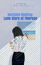 Decision Making: Love Story of Therese by Alawsekap