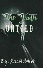 The Truth Untold by RacHobHob