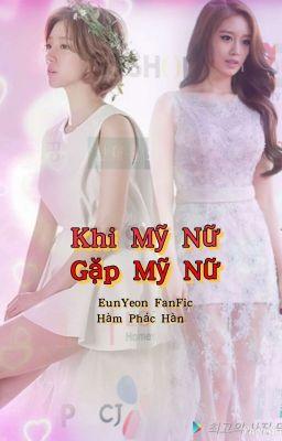 Đọc truyện [EunYeon/Hiện Đại] Khi Mỹ Nữ Gặp Mỹ Nữ!!!