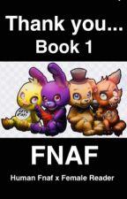 Thank you...   Human Fnaf x Reader  by Alina_Luna_Lycan