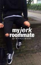My Jerk Roommate  by graceplanet
