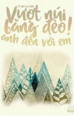 Đọc truyện Vượt núi băng đèo anh đến với em - Tô Nhĩ Lưu Niên
