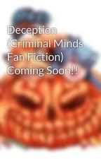 Deception (Criminal Minds Fan Fiction) Coming Soon!! by ArdainMatsudo