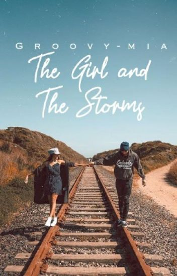 The Girl and The Storms| ♛ ✔️