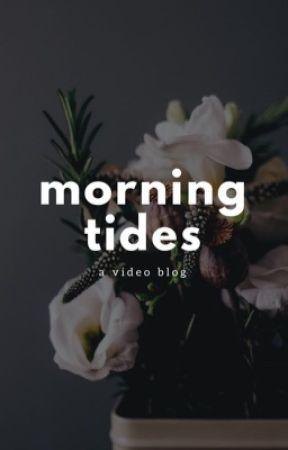 Morningtides - A Video Blog by morningtides